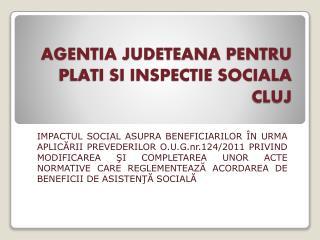 AGENTIA JUDETEANA PENTRU PLATI SI INSPECTIE SOCIALA CLUJ