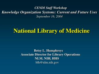 Betsy L. Humphreys 		Associate Director for Library Operations 			     NLM, NIH, HHS