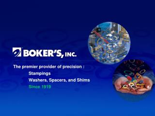 The premier provider of precision : Stampings Washers, Spacers, and Shims Since 1919
