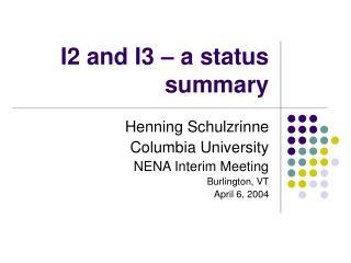 I2 and I3 – a status summary
