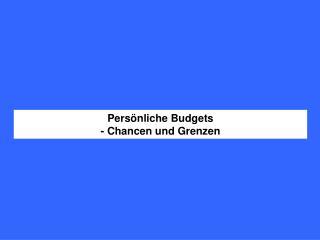 Pers�nliche Budgets  - Chancen und Grenzen