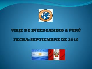 VIAJE DE INTERCAMBIO A PERÚ FECHA: SEPTIEMBRE DE 2010
