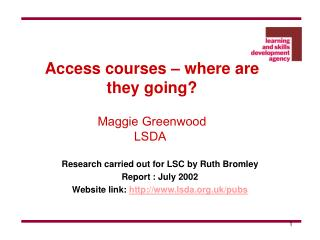 Access  courses – where are they going? Maggie Greenwood  LSDA