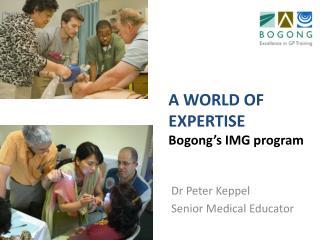 A WORLD OF EXPERTISE  Bogong ' s IMG program