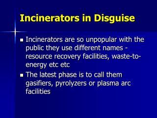 Incinerators in Disguise