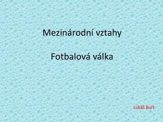 Mezinárodní vztahy Fotbalová válka