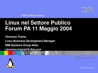Linux nel Settore Publico Forum PA 11 Maggio 2004