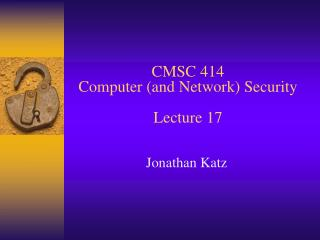 CMSC 414 Computer (and Network) Security Lecture 17