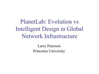 PlanetLab: Evolution vs Intelligent Design in Global Network Infrastructure