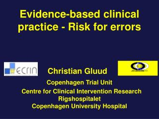 Evidence-based clinical  practice - Risk for errors Chris tian  Gluud Copenhagen Trial Unit