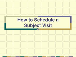 How to Schedule a  Subject Visit