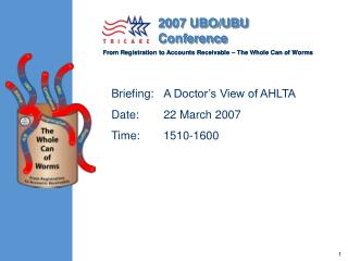 Briefing:	A Doctor's View of AHLTA Date:	22 March 2007 Time:	1510-1600