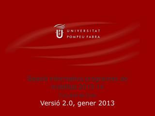 Sessió informativa programes de mobilitat 2013-14 Versió 2.0, gener 2013