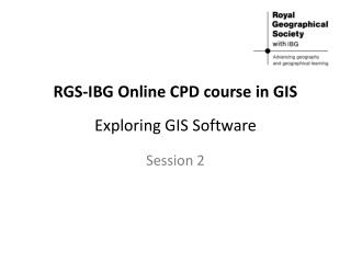 RGS-IBG Online CPD course in GIS Exploring GIS Software