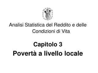 Analisi Statistica del Reddito e delle Condizioni di Vita Capitolo 3  Povertà a livello locale