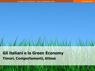 Gli italiani e la Green Economy Timori, Comportamenti, Attese