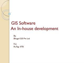 GIS Software  An In-house development