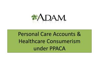 Personal Care Accounts & Healthcare Consumerism under PPACA