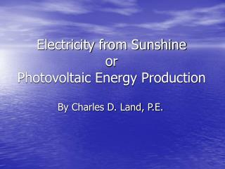 Electricity from Sunshine or Photovoltaic Energy Production