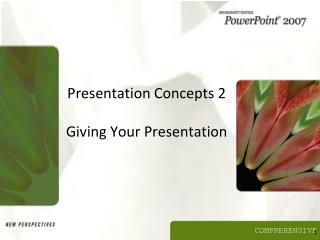 Presentation Concepts 2 Giving Your Presentation