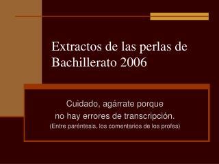 Extractos de las perlas de Bachillerato 2006