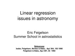 Linear regression issues in astronomy Eric Feigelson Summer School in astrostatistics