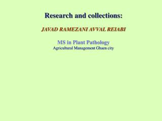 Research and collections: JAVAD RAMEZANI AVVAL REIABI MS in Plant  Pathology