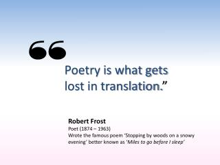 """Poetry is what gets lost in translation. """""""