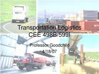 Transportation Logistics CEE 498B/599I