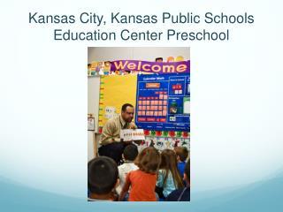 Kansas City, Kansas Public Schools Education Center Preschool