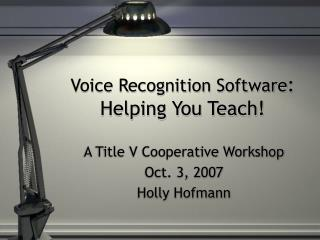 Voice Recognition Software : Helping You Teach!