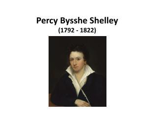 Percy Bysshe Shelley (1792 - 1822)