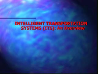 INTELLIGENT TRANSPORTATION SYSTEMS (ITS): An Overview