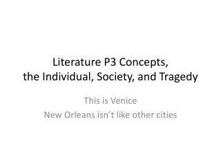 Literature P3 Concepts,                    the Individual, Society, and Tragedy