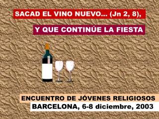 SACAD EL VINO NUEVO... (Jn 2, 8),