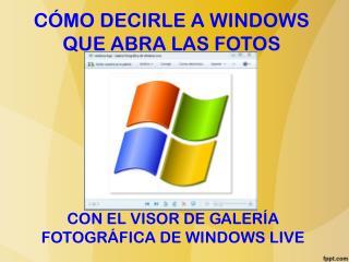 CÓMO DECIRLE A WINDOWS QUE ABRA LAS FOTOS