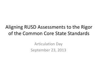 Aligning RUSD Assessments to the Rigor of the Common Core State Standards