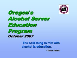 Oregon ' s Alcohol Server Education Program October 2007