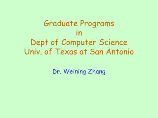 Graduate Programs  in Dept of Computer Science Univ. of Texas at San Antonio