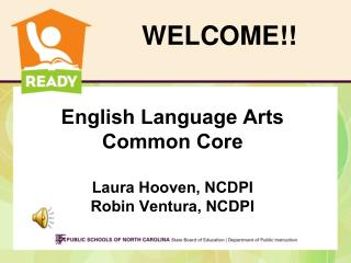 English Language Arts Common Core Laura Hooven, NCDPI Robin Ventura, NCDPI