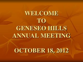 WELCOME TO GENESEO HILLS ANNUAL MEETING OCTOBER 18, 2012