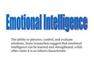 The ability to perceive, control, and evaluate emotions. Some researchers suggest that emotional intelligence can be lea