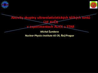 Aktivity skupiny ultrarelativistick ých  těžkých iontů ÚJF AVČR vexperimentech ALICE a STAR