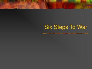 Six Steps To War