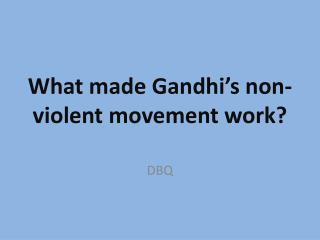 What made Gandhi's non-violent movement work?