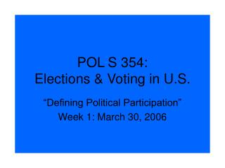 POL S 354:  Elections & Voting in U.S.