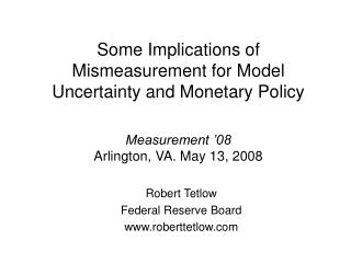 Some Implications of Mismeasurement for Model Uncertainty and Monetary Policy