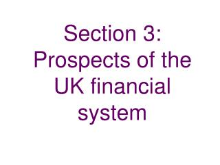 Section 3:  Prospects of the UK financial system