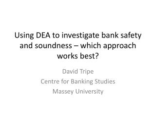 Using DEA to investigate bank safety and soundness – which approach works best?
