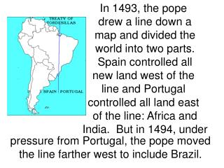 In 1493, the pope  drew a line down a map and divided the world into two parts.